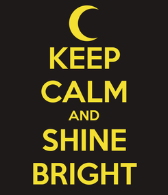 Poster: KEEP CALM AND SHINE BRIGHT