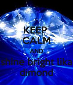 Poster: KEEP  CALM AND shine bright lika dimond