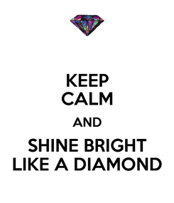 Poster: KEEP CALM AND SHINE BRIGHT LIKE A DIAMOND