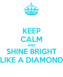 Poster: KEEP CALM AND SHINE BRIGHT LIKE A DIAMOND