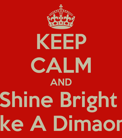 Poster: KEEP CALM AND Shine Bright  Like A Dimaond
