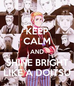 Poster: KEEP CALM AND SHINE BRIGHT  LIKE A DOITSU