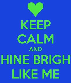 Poster: KEEP CALM AND SHINE BRIGHT LIKE ME