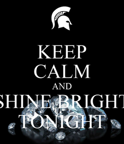 Poster: KEEP CALM AND SHINE BRIGHT TONIGHT