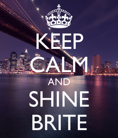 Poster: KEEP CALM AND SHINE BRITE