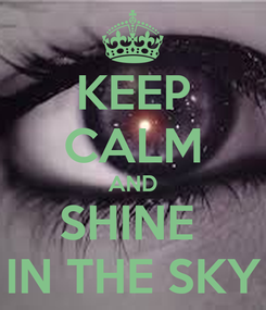 Poster: KEEP CALM AND SHINE  IN THE SKY