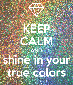 Poster: KEEP CALM AND shine in your true colors
