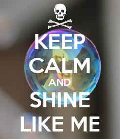 Poster: KEEP CALM AND SHINE LIKE ME