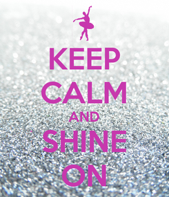 Poster: KEEP CALM AND SHINE ON