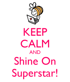 Poster: KEEP CALM AND Shine On Superstar!
