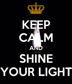 Poster: KEEP CALM AND SHINE YOUR LIGHT