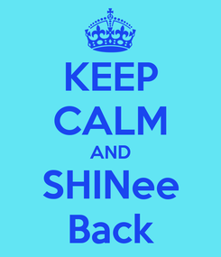 Poster: KEEP CALM AND SHINee Back