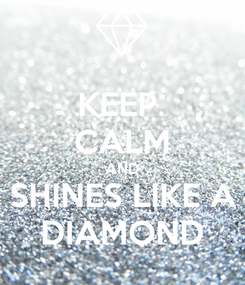 Poster: KEEP  CALM AND SHINES LIKE A DIAMOND