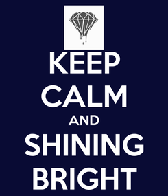 Poster: KEEP CALM AND SHINING BRIGHT