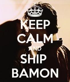 Poster: KEEP CALM AND SHIP  BAMON