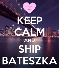 Poster: KEEP CALM AND SHIP BATESZKA