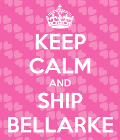 Poster: KEEP CALM AND SHIP BELLARKE