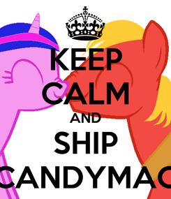 Poster: KEEP CALM AND SHIP CANDYMAC