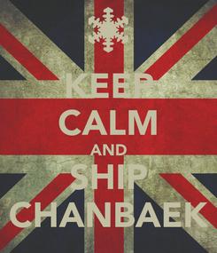 Poster: KEEP CALM AND SHIP CHANBAEK