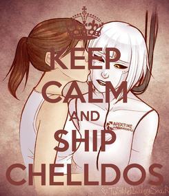 Poster: KEEP CALM AND SHIP CHELLDOS