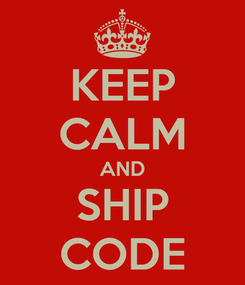 Poster: KEEP CALM AND SHIP CODE