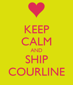 Poster: KEEP CALM AND SHIP COURLINE