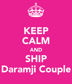 Poster: KEEP CALM AND SHIP Daramji Couple