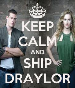 Poster: KEEP CALM AND SHIP DRAYLOR
