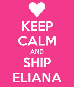 Poster: KEEP CALM AND SHIP ELIANA