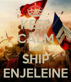 Poster: KEEP CALM AND SHIP ENJELEINE