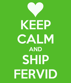 Poster: KEEP CALM AND SHIP FERVID