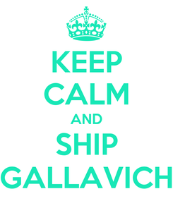 Poster: KEEP CALM AND SHIP GALLAVICH