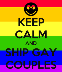Poster: KEEP CALM AND SHIP GAY COUPLES