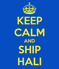 Poster: KEEP CALM AND SHIP HALI