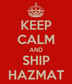 Poster: KEEP CALM AND SHIP HAZMAT