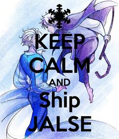Poster: KEEP CALM AND Ship JALSE