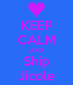 Poster: KEEP CALM AND Ship Jicole
