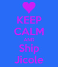 Poster: KEEP CALM AND Ship Jicole