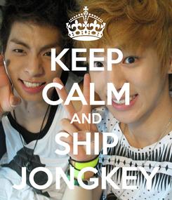 Poster: KEEP CALM AND SHIP JONGKEY