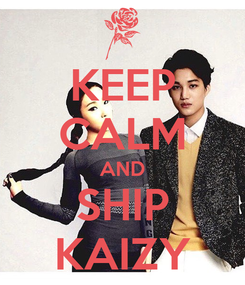 Poster: KEEP CALM AND SHIP KAIZY