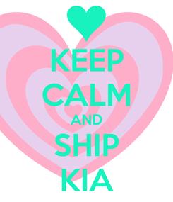 Poster: KEEP CALM AND SHIP KIA