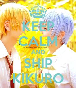 Poster: KEEP CALM AND SHIP KIKURO