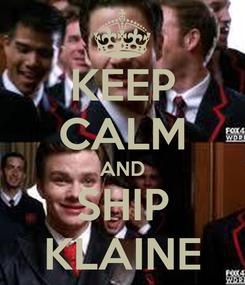 Poster: KEEP CALM AND SHIP KLAINE