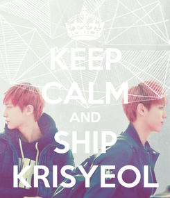 Poster: KEEP CALM AND SHIP KRISYEOL