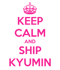 Poster: KEEP CALM AND SHIP KYUMIN