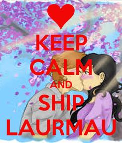 Poster: KEEP CALM AND SHIP LAURMAU