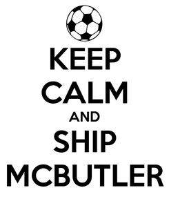 Poster: KEEP CALM AND SHIP MCBUTLER