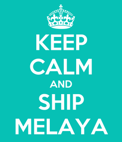 Poster: KEEP CALM AND SHIP MELAYA