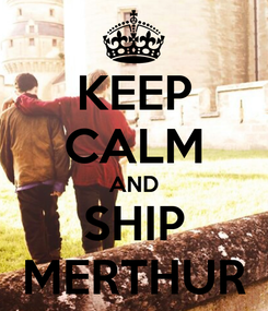 Poster: KEEP CALM AND SHIP MERTHUR