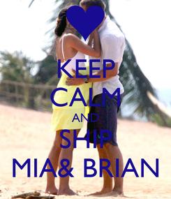Poster: KEEP CALM AND SHIP MIA& BRIAN